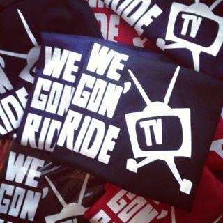 We Gon' Ride T.V.