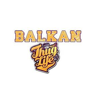 Balkan Thug Life