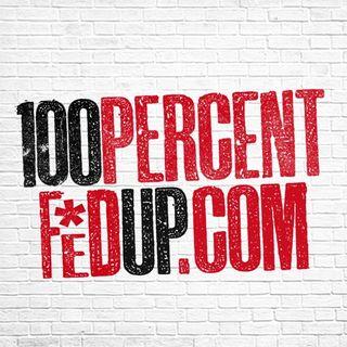 100% FED UP!