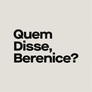 Quem Disse, Berenice?