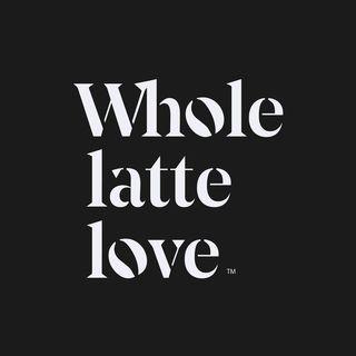 Whole Latte Love