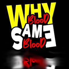 Why blood Same blood