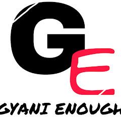 gyani enough