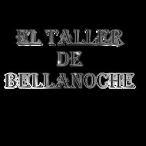 EL TALLER DE BELLANOCHE - Canal Oficial