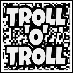 Troll 'o' Troll