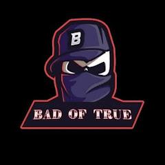 Bad Of True