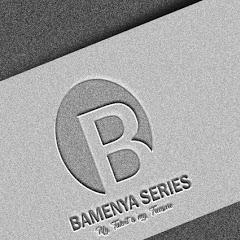 BAMENYA SERIES