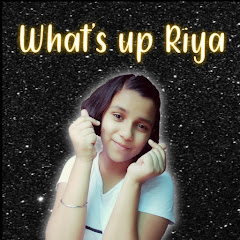 What's up Riya