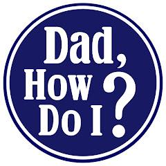 Dad, how do I?