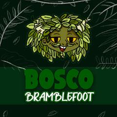Bosco Bramblefoot
