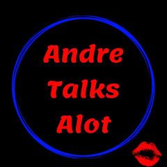 Andre Talks Alot