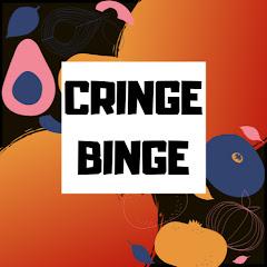 CRINGE BINGE