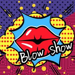 【吹情 Blow Show 】