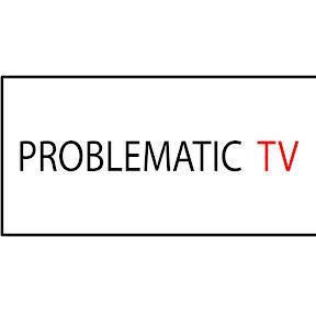 Problematic TV