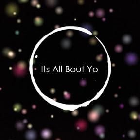 ITs All Bout Yo