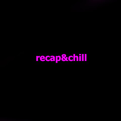 Recap and Chill