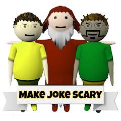 MAKE JOKE SCARY