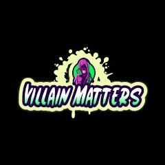 Villain Matters