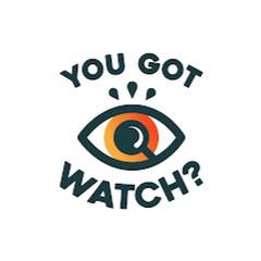 You Got Watch