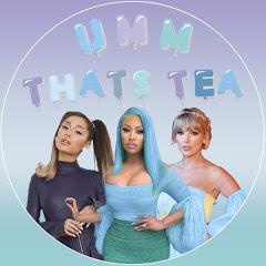 umm thats tea