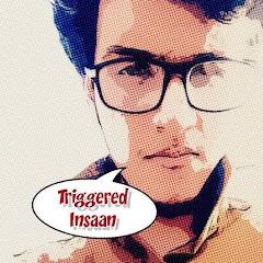 Triggered Insaann