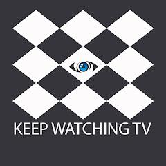 KEEP WATCHING TV