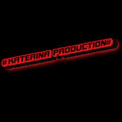 #KATERINA PRODUCTION#