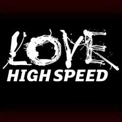 Love High Speed