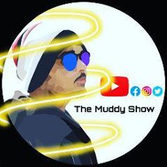 The Muddy Show