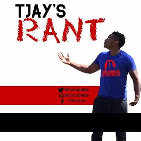 TJAY RANTS