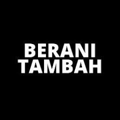 BERANI TAMBAH