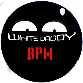 White Daddy BPM