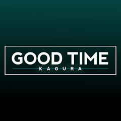 GOOD TIME Kagura