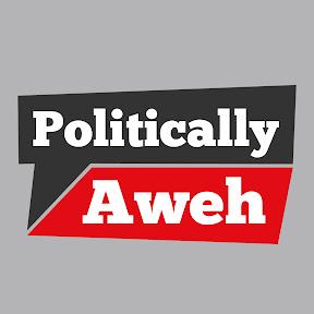 Politically Aweh