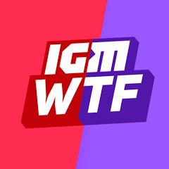 IGM WTF