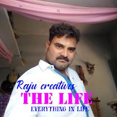 Raju creatives The life