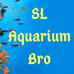SL Aquarium Bro