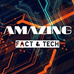 Amazing Facts & Tech