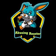 Abusing roaster