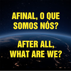 AFINAL, O QUE SOMOS NÓS? / AFTER ALL, WHAT ARE WE?