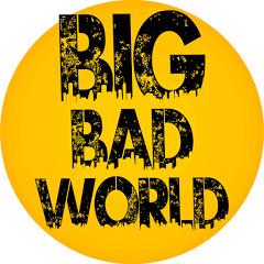 "Big ""Bad"" World"