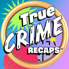 True Crime Recaps