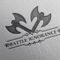 Battle Ignorance