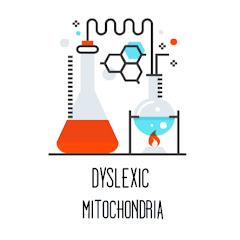 Dyslexic Mitochondria