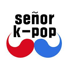 Señor K-POP 세뇨르 케이팝