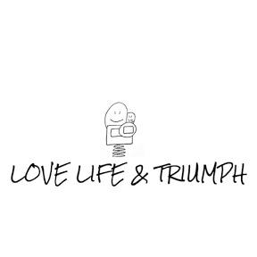 Love Life & Triumph