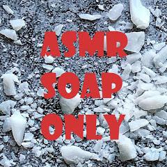 ASMR SOAP ONLY