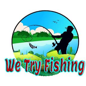 We Try Fishing