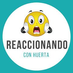 Reaccionando Con Huerta