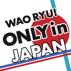 WAO RYU!ONLY in JAPAN